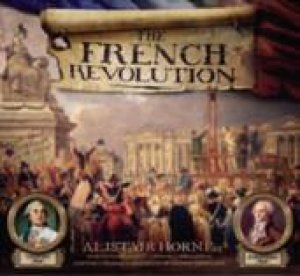 The French Revolution Experience by Alistair Horne
