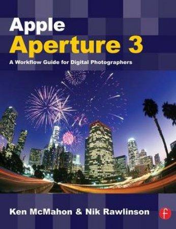 Apple Aperture 3 by Ken McMahon & Nik Rawlinson