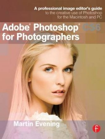 Adobe Photoshop CS6 for Photographers by Martin Evening
