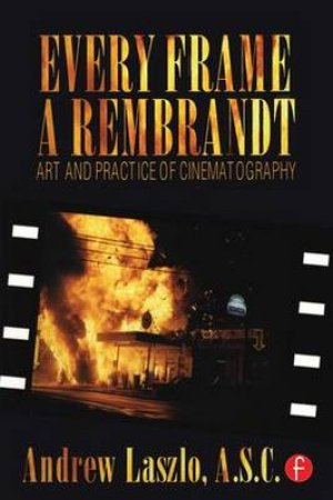 Every Frame a Rembrandt by Andrew Laszlo & Andrew Quicke