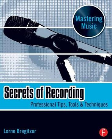 Secrets of Recording by Lorne Bregitzer