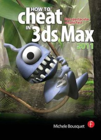 How to Cheat in 3ds Max 2011 by Michele Bousquet