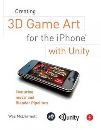 Creating 3D Game Art for the iPhone With Unity by Wes Mcdermott