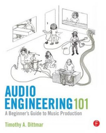 Audio Engineering 101 by Timothy A. Dittmar