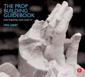 The Prop Building Guidebook by Eric Hart