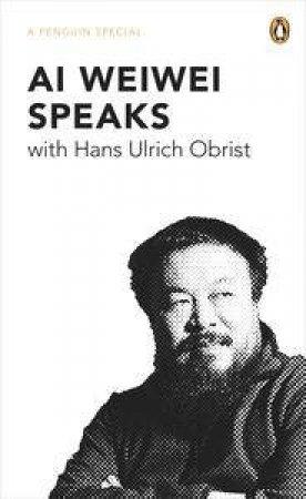 Ai Weiwei Speaks by Al Weiwei & Hans-Ulrich Obrist