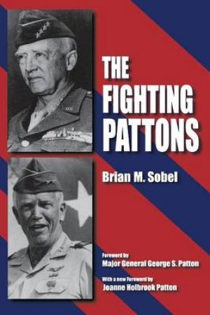 The Fighting Pattons by Brian M. Sobel & George S. Patton & Joanne Holbrook Patton