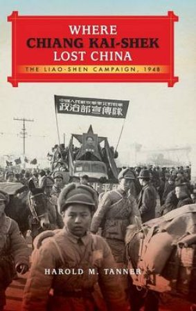 Where Chiang Kai-shek Lost China by Harold M. Tanner