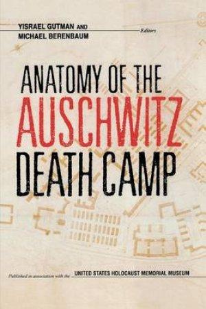 Anatomy of the Auschwitz Death Camp by Israel Gutman & Michael Berenbaum & Yisrael Gutman & U. S. Holocaust Memorial Museum