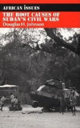 The Root Causes of Sudan's Civil Wars by Douglas Hamilton Johnson