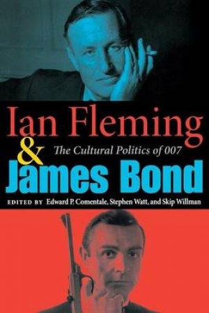 Ian Fleming & James Bond by Edward P. Comentale & Stephen Watt & Skip Willman