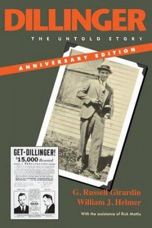 Dillinger by G. Russell Girardin & William J. Helmer & Rick Mattix