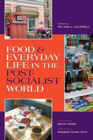 Food & Everyday Life in the Postsocialist World by Melissa L. Caldwell & Marion Nestle & Elizabeth Cullen Dunn