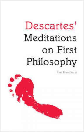Descartes' Meditations on First Philosophy by Kurt Brandhorst