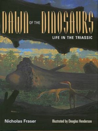 Dawn of the Dinosaurs by Nicholas Fraser & Douglas Henderson & James O. Farlow