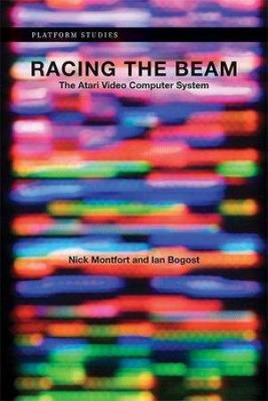 Racing the Beam by Nick Montfort & Ian Bogost