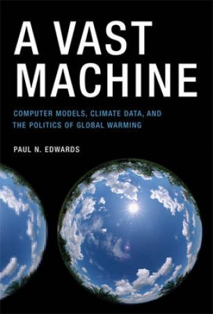 A Vast Machine by Paul N. Edwards