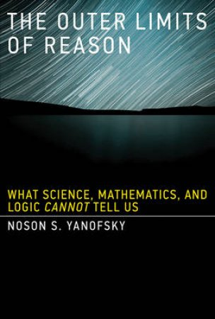 The Outer Limits of Reason by Noson S. Yanofsky