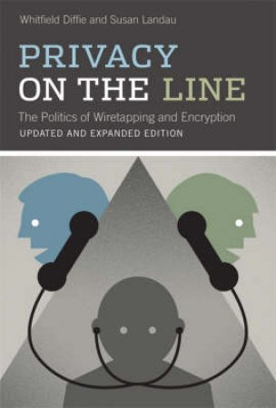 Privacy on the Line by Whitfield Diffie & Susan Landau