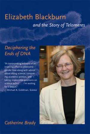 Elizabeth Blackburn and the Story of Telomeres by Catherine Brady