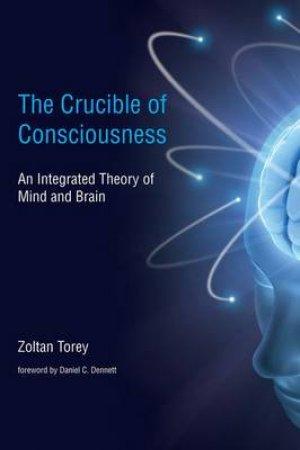 The Crucible of Consciousness by Zoltan Torey & Daniel C. Dennett