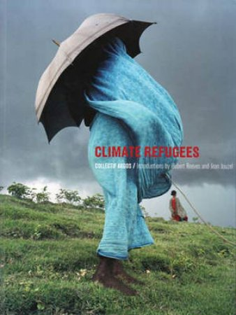 Climate Refugees by Collectif Argos & Hubert Reeves & Jean Jouzel