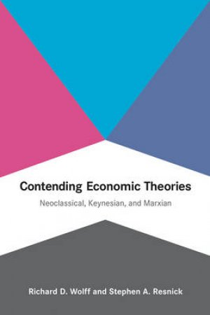 Contending Economic Theories by Richard D. Wolff & Stephen A. Resnick