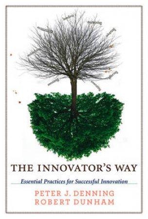 The Innovator's Way by Peter J. Denning & Robert Dunham