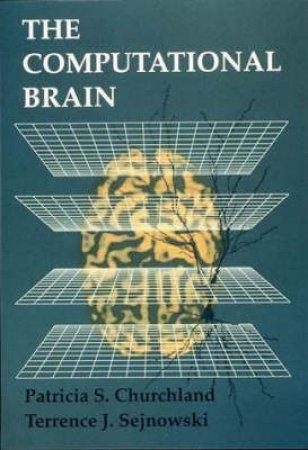 The Computational Brain by Patricia Smith Churchland & Terrence J. Sejnowski