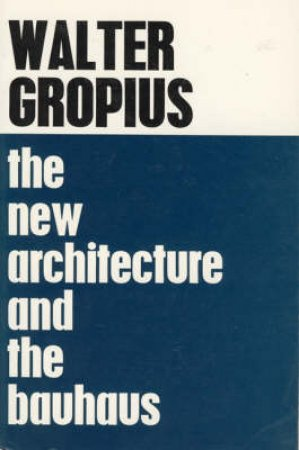 The New Architecture and the Bauhaus. by Walter Gropius