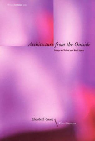 Architecture from the Outside by Elizabeth Grosz & Peter Eisenman