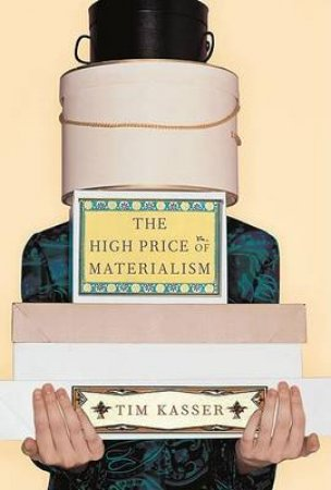 The High Price of Materialism by Tim Kasser