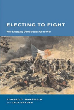 Electing to Fight by Edward D. Mansfield & Jack L. Snyder