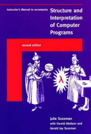 A Structure & Interpretation of Computer Programs by Gerald Jay Sussman & Julie Sussman & Harold Abelson