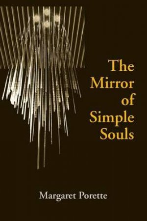 The Mirror of Simple Souls by Marguerite Porete & Edmund Colledge & Judith Grant & Jack C. Marler & Kent Emery