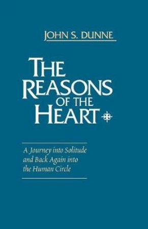 The Reasons of the Heart by John S. Dunne