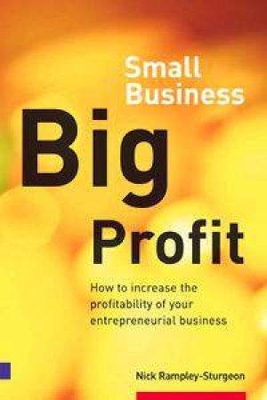 Small Business, Big Profit! by Nick Rampley-sturgeon
