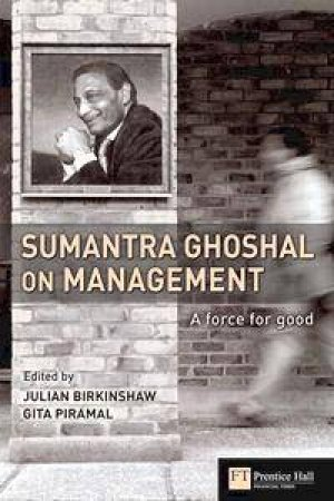 Sumantra Ghoshal On Management by Sumantra Ghoshal & Julian M. Birkinshaw & Gita Piramal