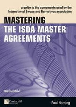 Mastering the ISDA Master Agreements (1992 and 2002) by Paul C. Harding & Simon J. Leifer & Christian A. Johnson