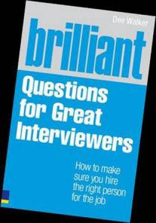 Brilliant Questions for Great Interviewers by Dee Walker