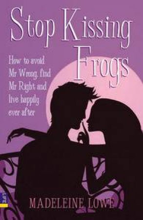 Stop Kissing Frogs by Madeleine Lowe