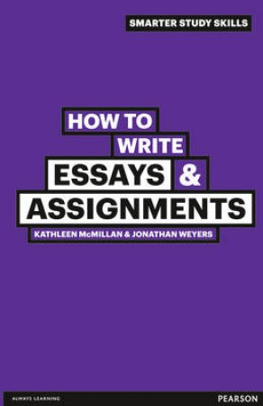 How to Write Essays & Assignments by Kathleen Mcmillan & Jonathan Weyers