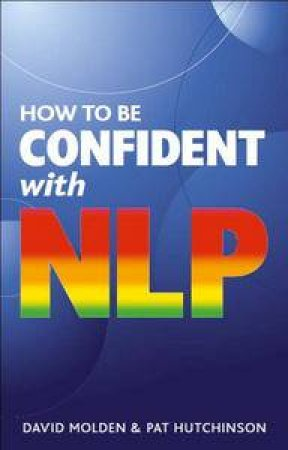 How to Be Confident With NLP by David Molden & Pat Hutchinson & James Harrison
