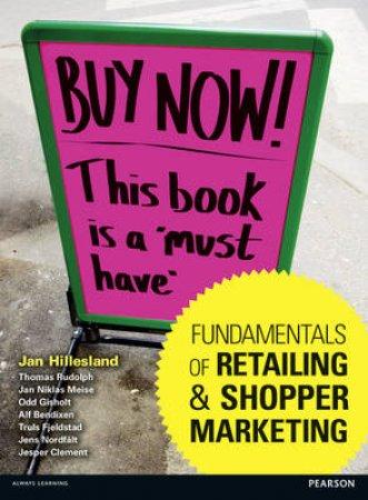 Fundamentals of Retailing and Shopper Marketing by Jan Hillesland & Thomas Rudolph & Jan Niklas Meise & Odd Gisholt & Alf Bendixen