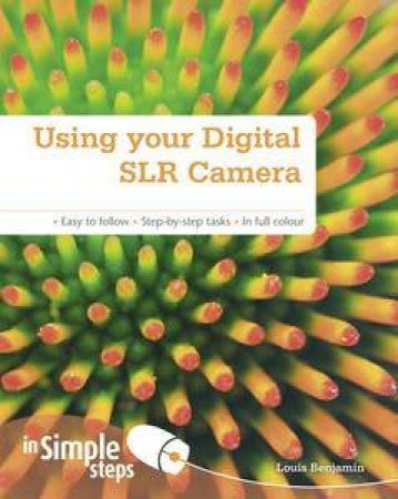 Using Your Digital SLR Camera In Simple Steps by Louis Benjamin