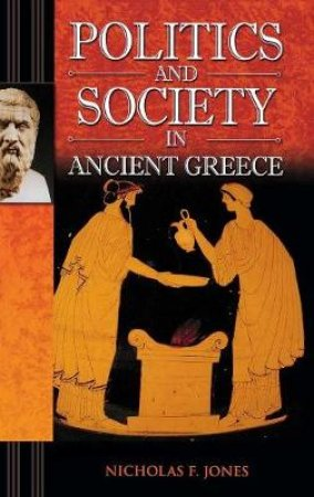 Politics and Society in Ancient Greece by Nicholas F. Jones