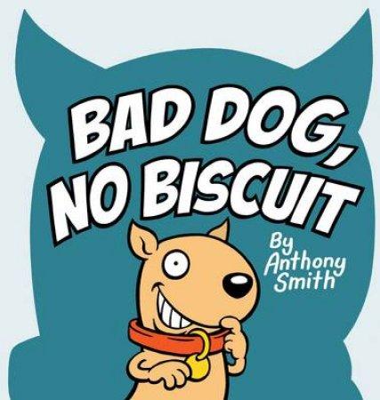 Bad Dog, No Biscuit
