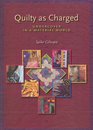 Quilty As Charged by Spike Gillespie