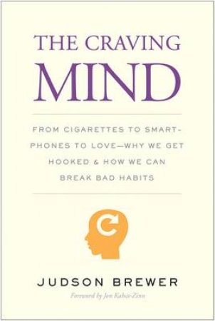 The Craving Mind by Judson Brewer & Jon Kabat-Zinn