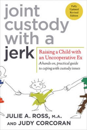 Joint Custody With a Jerk by Julie A. Ross & Judy Corcoran